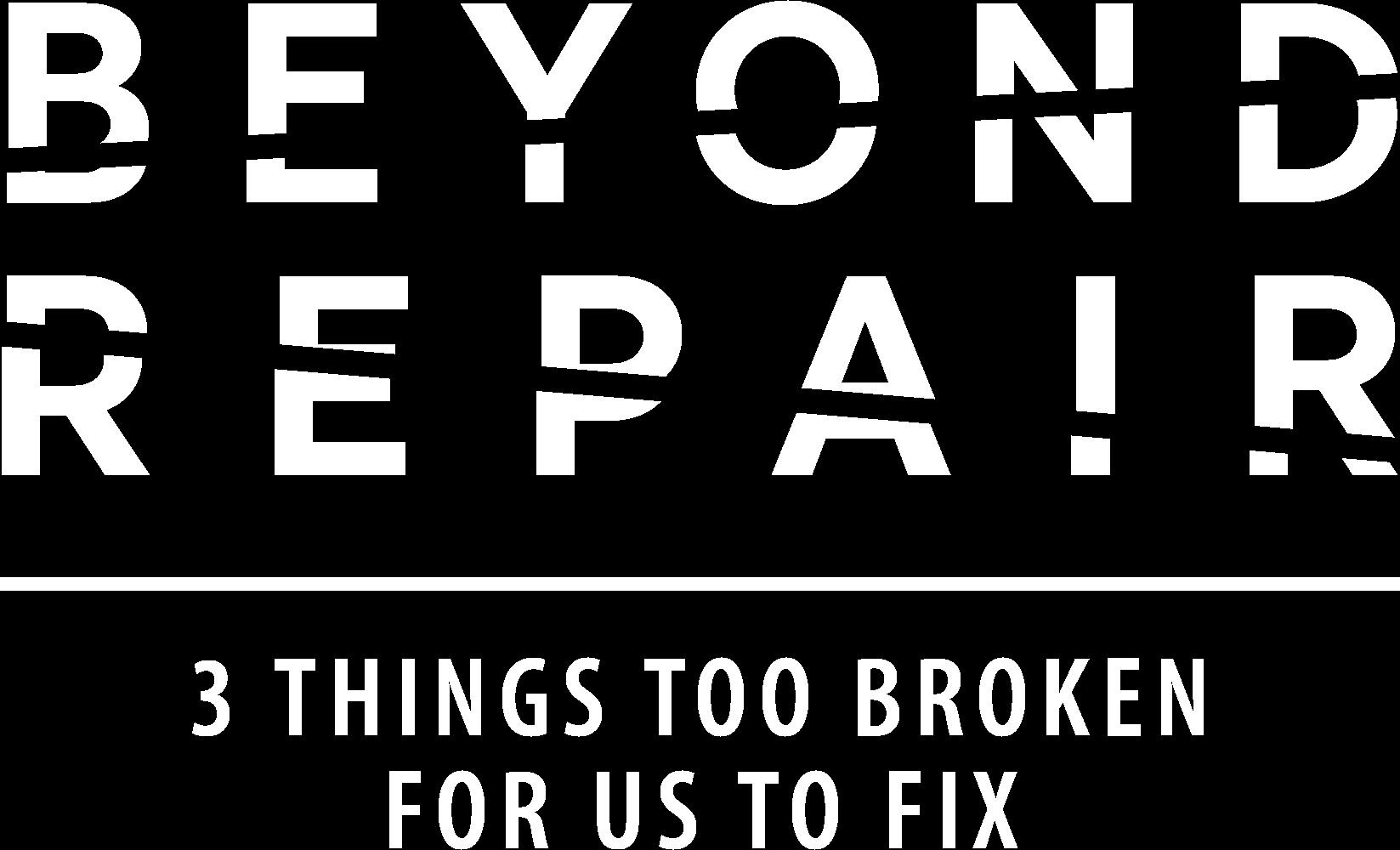 Beyond Repair: 3 Things Too Broken for Us to Fix