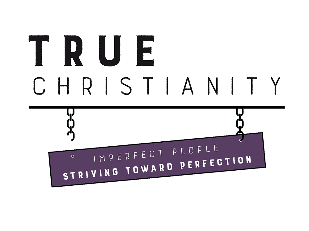 True Christianity: Imperfect People Striving Toward Perfection