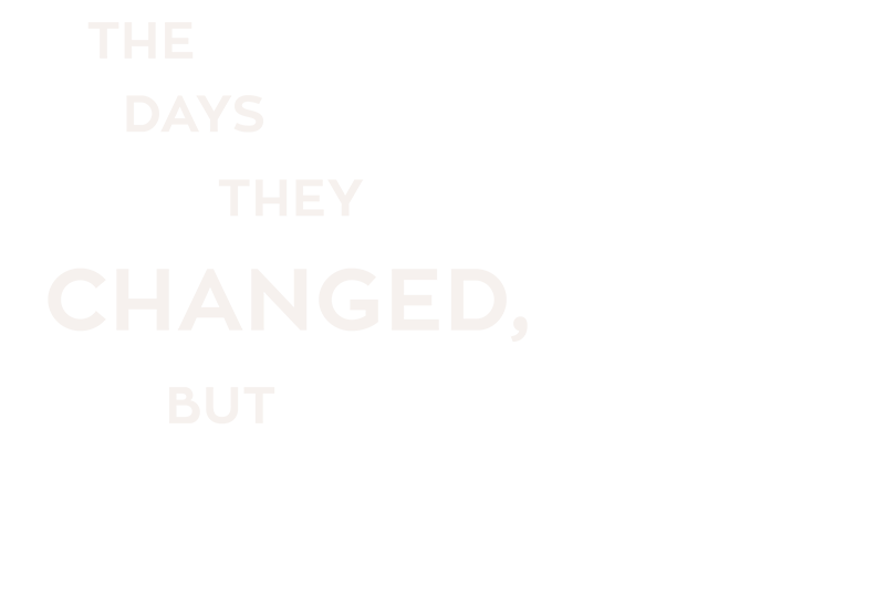 The Days They Changed but Couldn't Kill