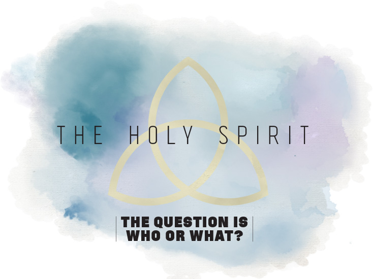 The Holy Spirit: The Question is Who or What?