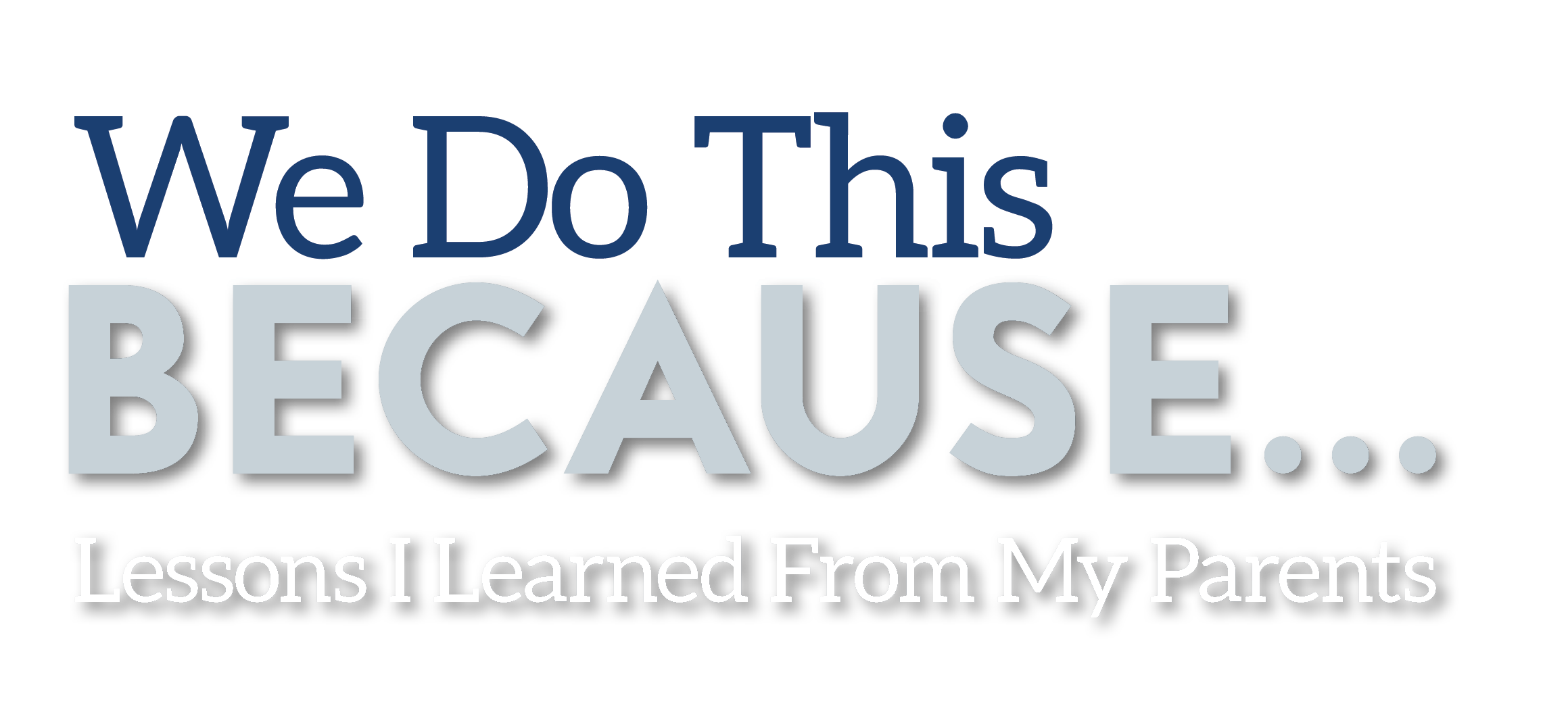We Do This Because... Lessons I Learned From My Parents