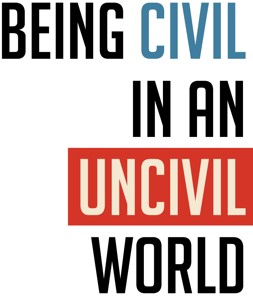 Being Civil in an Uncivil World